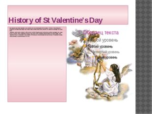 History of St Valentine's Day One legend says that Valentine was a priest who