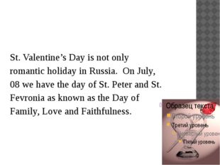 St. Valentine's Day is not only romantic holiday in Russia. On July, 08 we