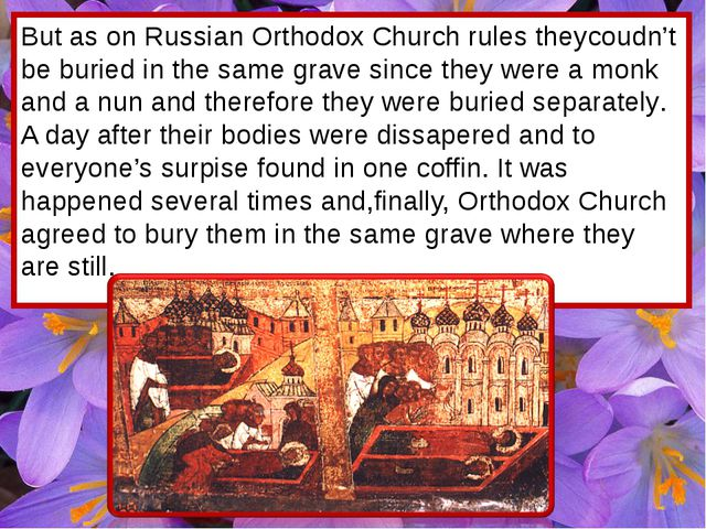 But as on Russian Orthodox Church rules theycoudn't be buried in the same gra...