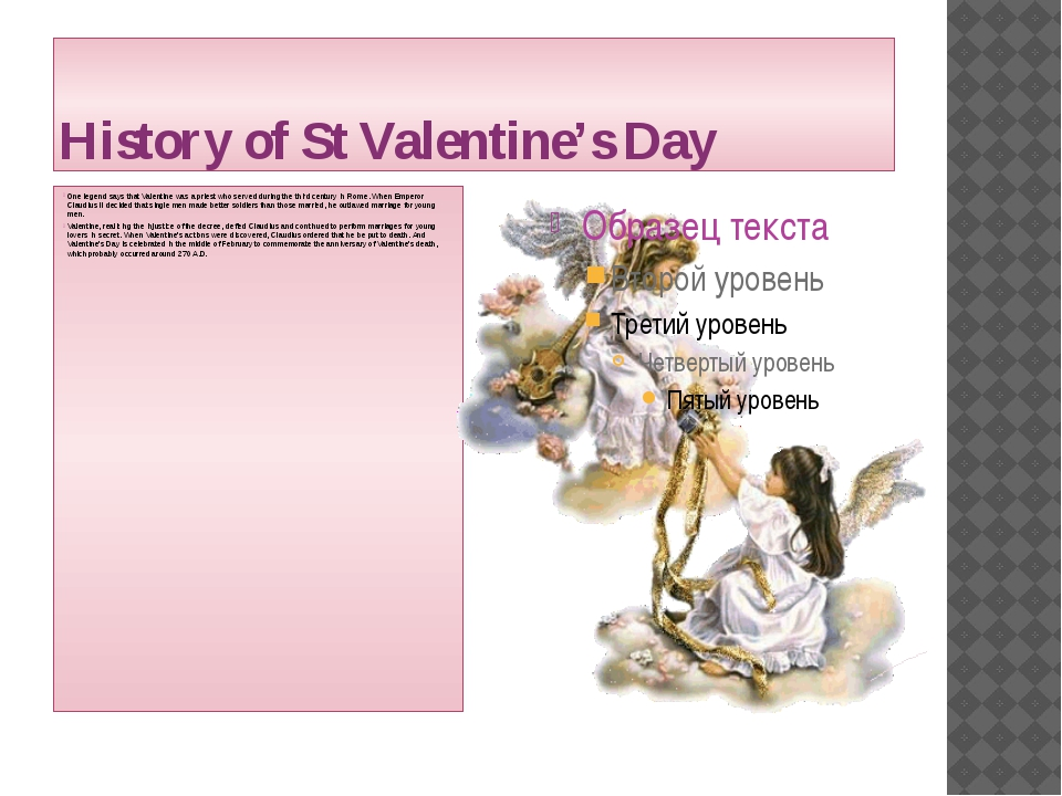 History of St Valentine's Day One legend says that Valentine was a priest who...