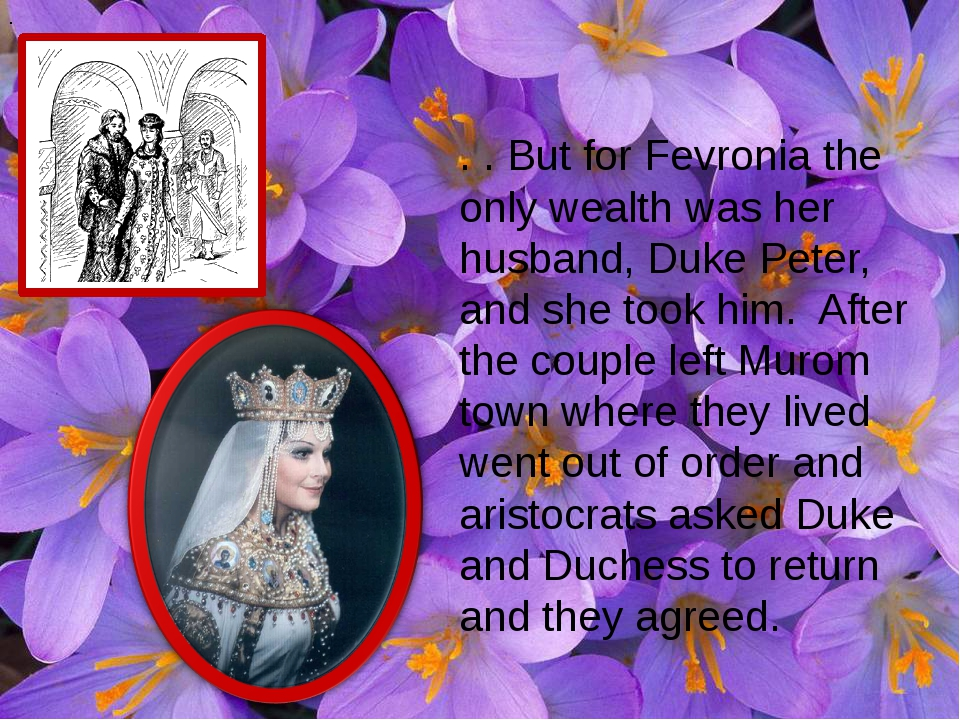 . . . But for Fevronia the onlywealth was her husband, Duke Peter, and she...