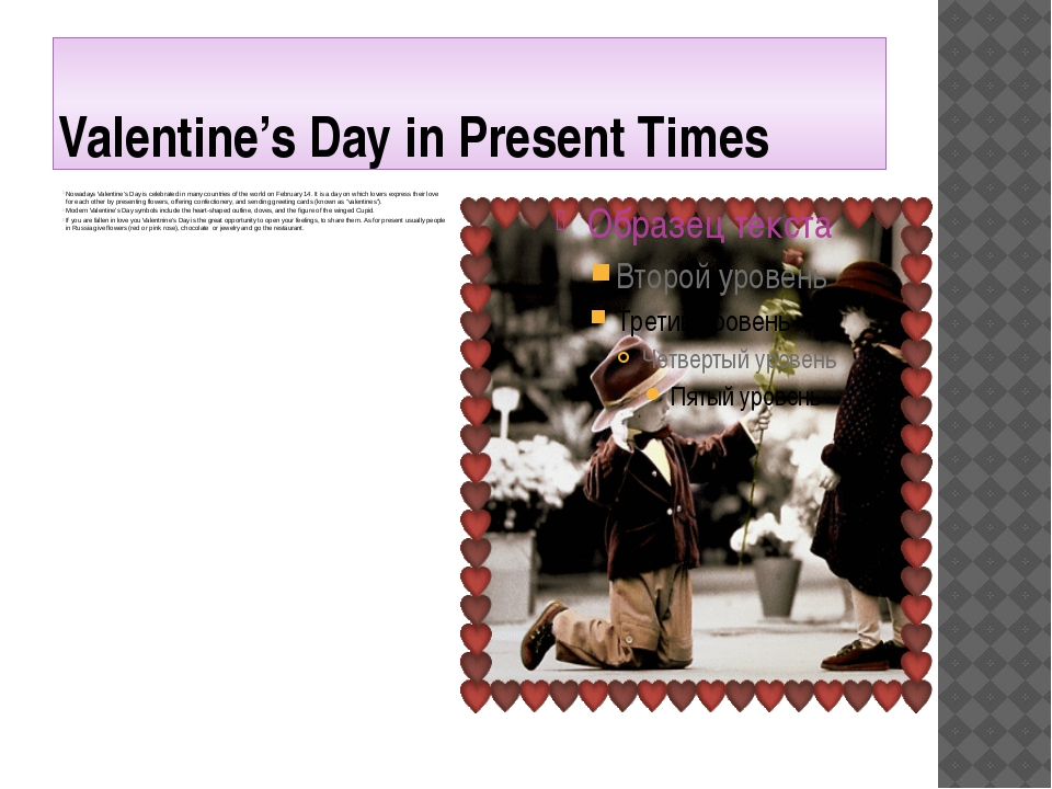 Valentine's Day in Present Times Nowadays Valentine's Day is celebrated in ma...