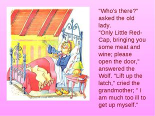 """Who's there?"" asked the old lady. ""Only Little Red-Cap, bringing you some me"