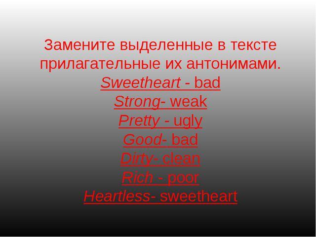 Замените выделенные в тексте прилагательные их антонимами. Sweetheart - bad S...