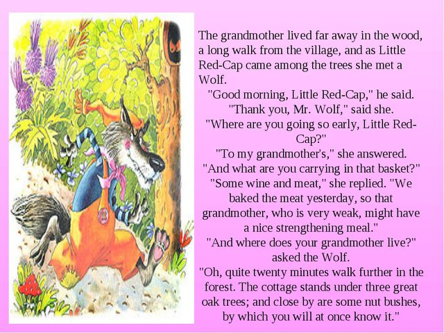The grandmother lived far away in the wood, a long walk from the village, and...