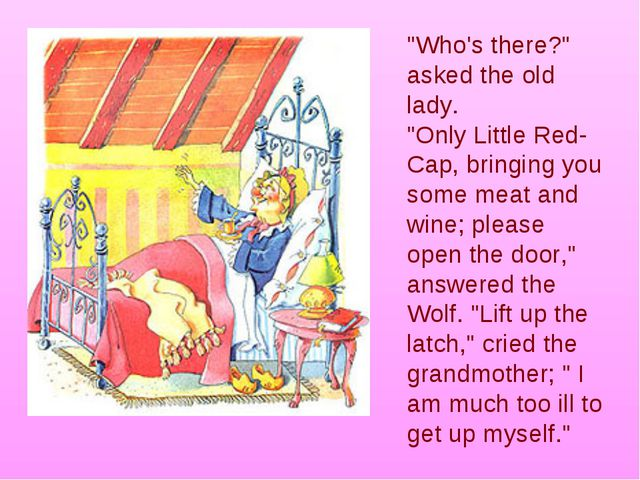 """Who's there?"" asked the old lady. ""Only Little Red-Cap, bringing you some me..."