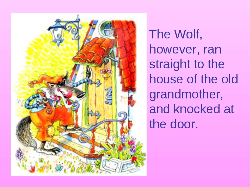 The Wolf, however, ran straight to the house of the old grandmother, and knoc...