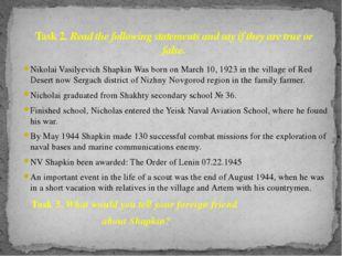 Nikolai Vasilyevich Shapkin Was born on March 10, 1923 in the village of Red