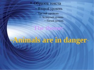 """""""Animals are in danger"""" The theme:"""