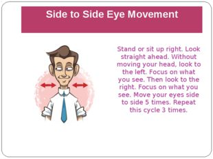 Side to Side Eye Movement Stand or sit up right. Look straight ahead. Without