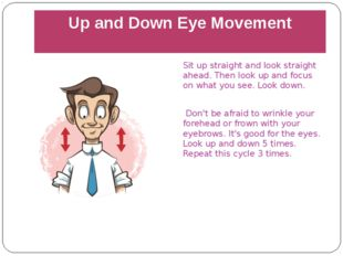 Up and Down Eye Movement Sit up straight and look straight ahead. Then look u