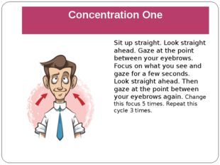 Concentration One Sit up straight. Look straight ahead. Gaze at the point bet