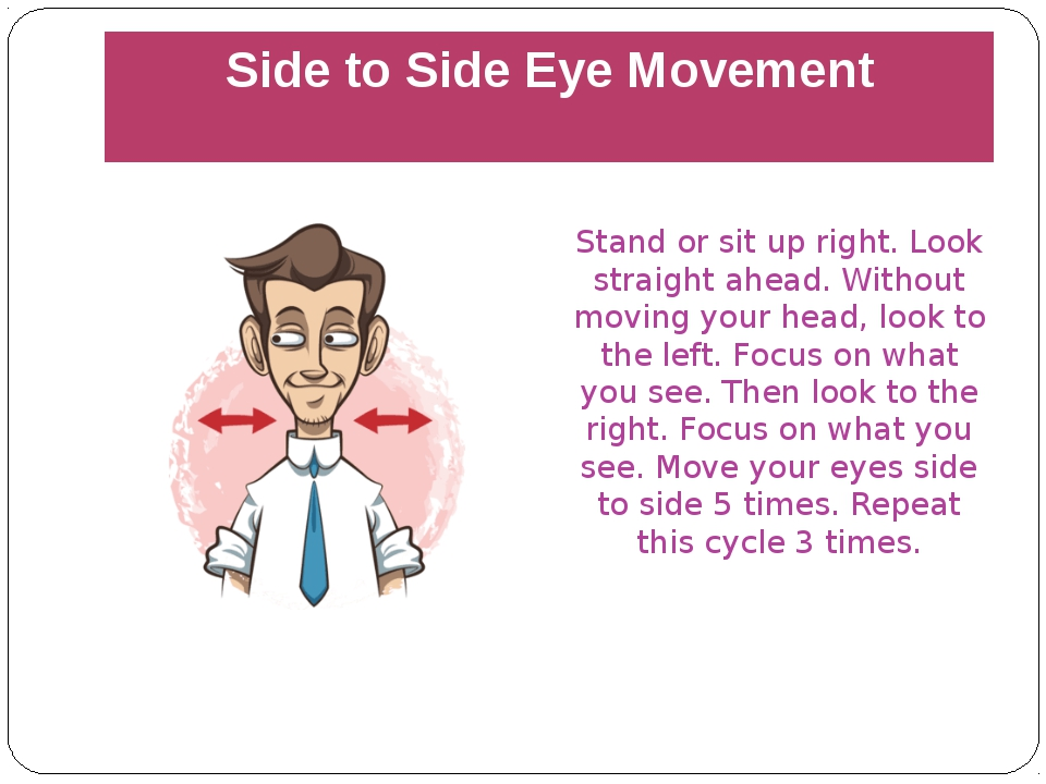 Side to Side Eye Movement Stand or sit up right. Look straight ahead. Without...