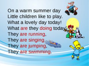 On a warm summer day Little children like to play. What a lovely day today! W