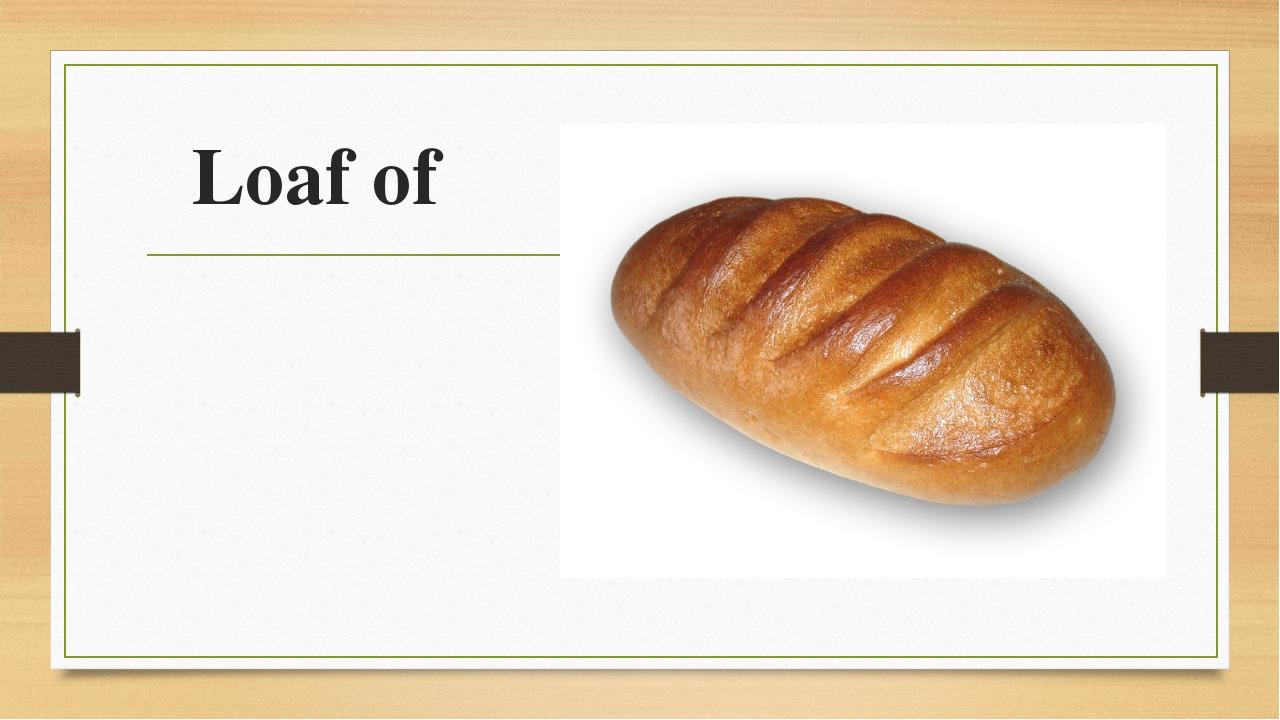 Loaf of