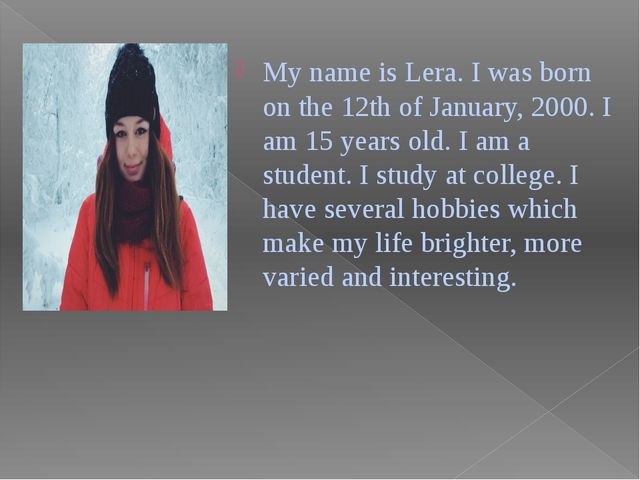 My name is Lera. I was born on the 12th of January, 2000. I am 15 years old....