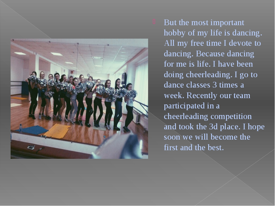 But the most important hobby of my life is dancing. All my free time I devote...