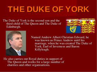 THE DUKE OF YORK The Duke of York is the second son and the third child of Th
