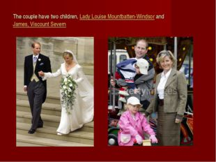 The couple have two children, Lady Louise Mountbatten-Windsor and James, Visc