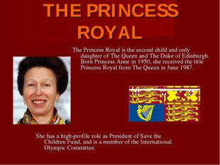 THE PRINCESS ROYAL The Princess Royal is the second child and only daughter o
