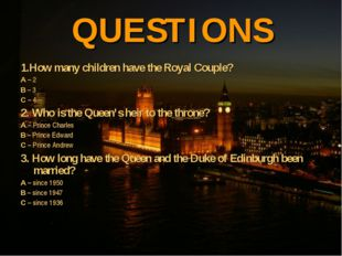 QUESTIONS 1.How many children have the Royal Couple? A – 2 B – 3 C – 4 2. Who
