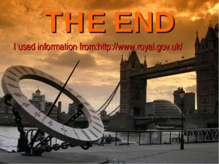 THE END I used information from:http://www.royal.gov.uk/