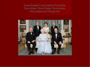 Queen Elizabeth II. Her husband Prince Philip. Their children: Prince Charles