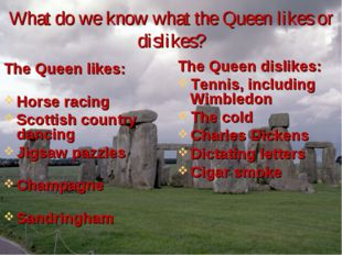 What do we know what the Queen likes or dislikes? The Queen likes: Horse raci