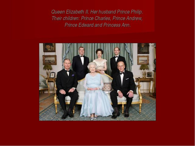 Queen Elizabeth II. Her husband Prince Philip. Their children: Prince Charles...