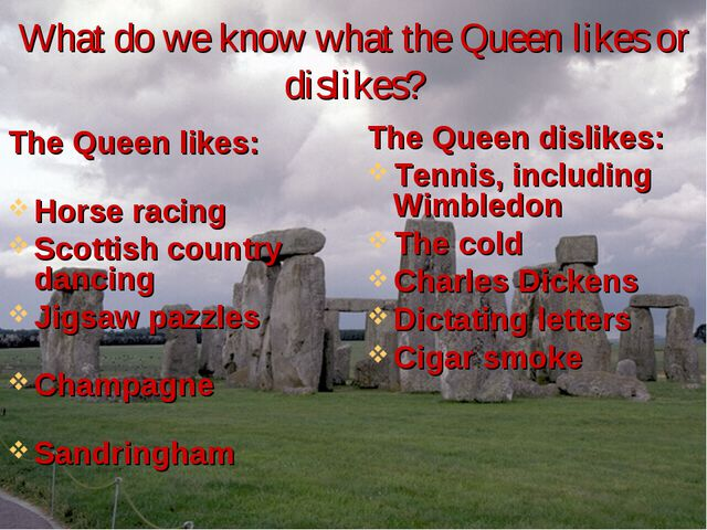 What do we know what the Queen likes or dislikes? The Queen likes: Horse raci...