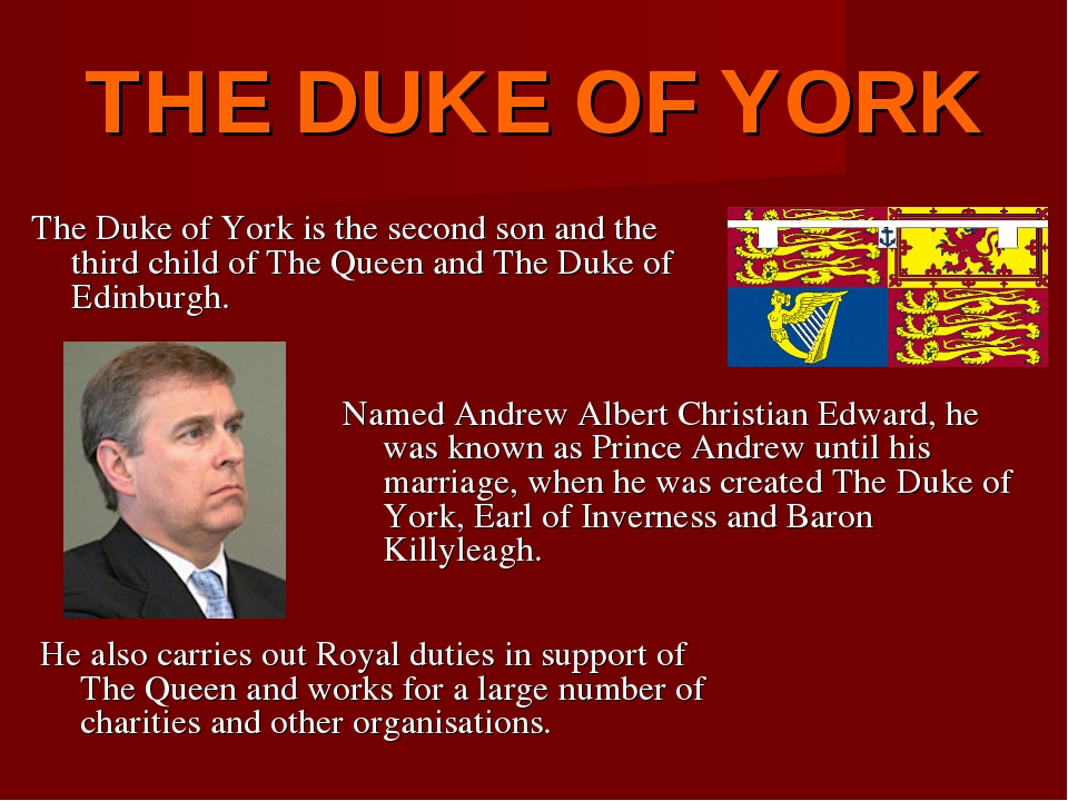 THE DUKE OF YORK The Duke of York is the second son and the third child of Th...
