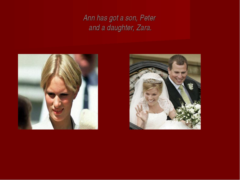 Ann has got a son, Peter and a daughter, Zara.