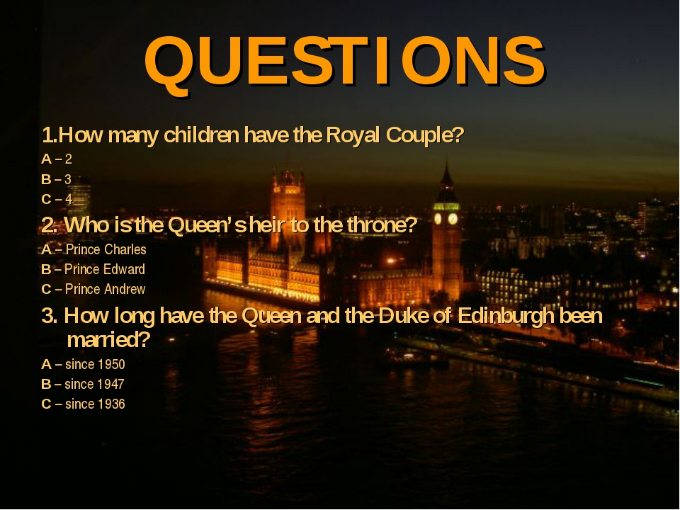 QUESTIONS 1.How many children have the Royal Couple? A – 2 B – 3 C – 4 2. Who...