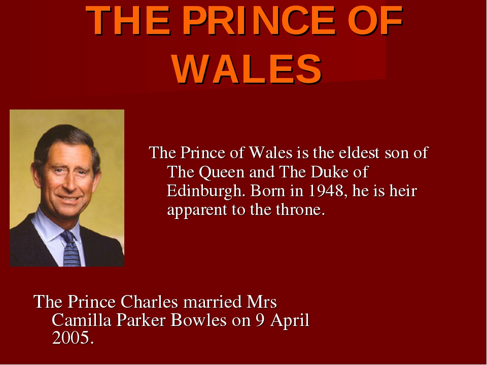 THE PRINCE OF WALES The Prince of Wales is the eldest son of The Queen and Th...