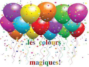 les colours magiques!