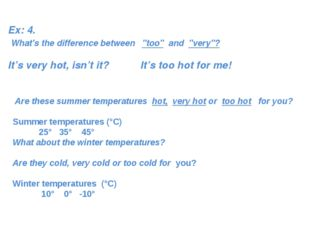 "Ex: 4. What's the difference between ""too"" and ""very""? It's very hot, isn't i"