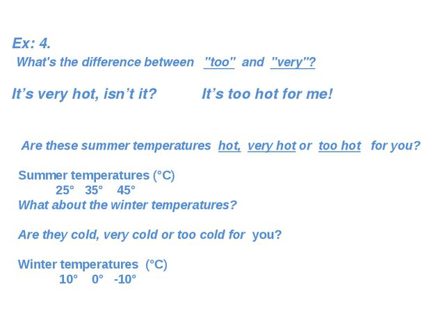 "Ex: 4. What's the difference between ""too"" and ""very""? It's very hot, isn't i..."