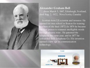 Alexander Graham Bell (born March 3, 1847, Edinburgh, Scotland, died Aug. 2,
