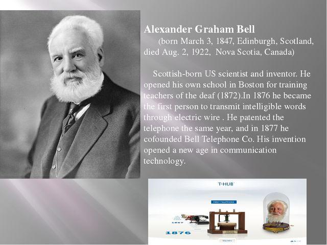 Alexander Graham Bell (born March 3, 1847, Edinburgh, Scotland, died Aug. 2,...
