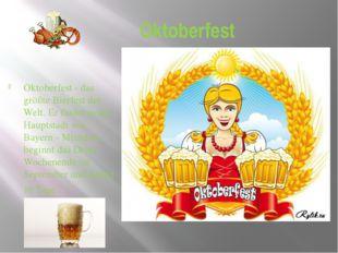 Oktoberfest Oktoberfest - das größte Bierfest der Welt. Er findet in der Haup