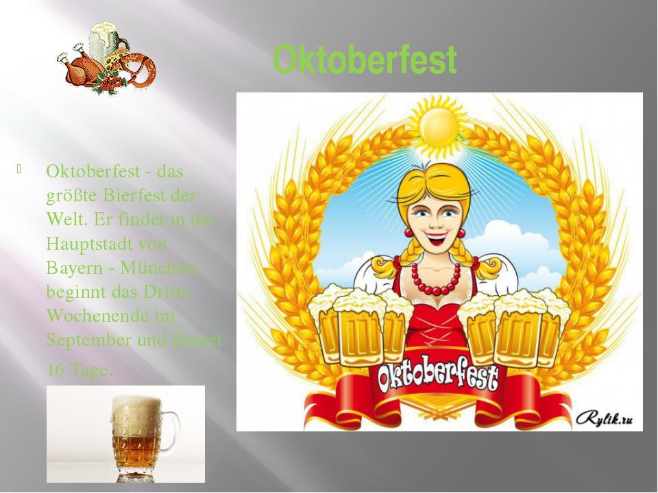 Oktoberfest Oktoberfest - das größte Bierfest der Welt. Er findet in der Haup...