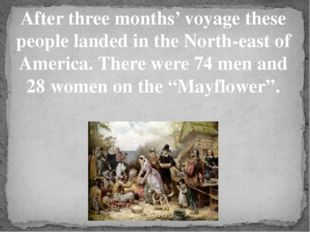 After three months' voyage these people landed in the North-east of America.