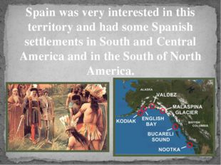 Spain was very interested in this territory and had some Spanish settlements