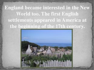 England became interested in the New World too. The first English settlements