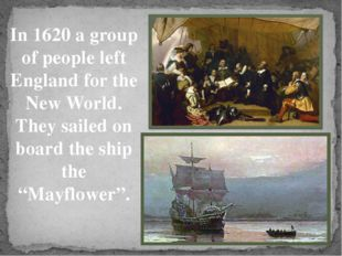 In 1620 a group of people left England for the New World. They sailed on boar