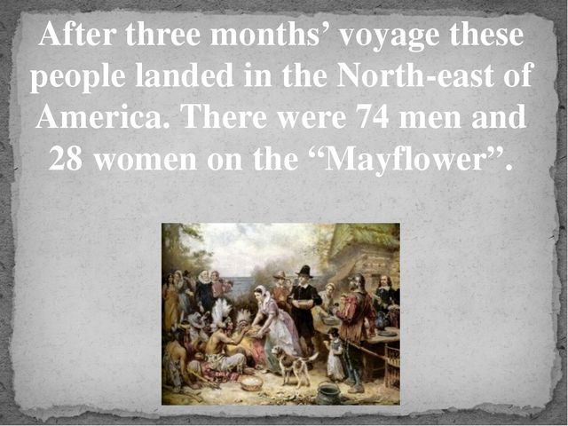 After three months' voyage these people landed in the North-east of America....