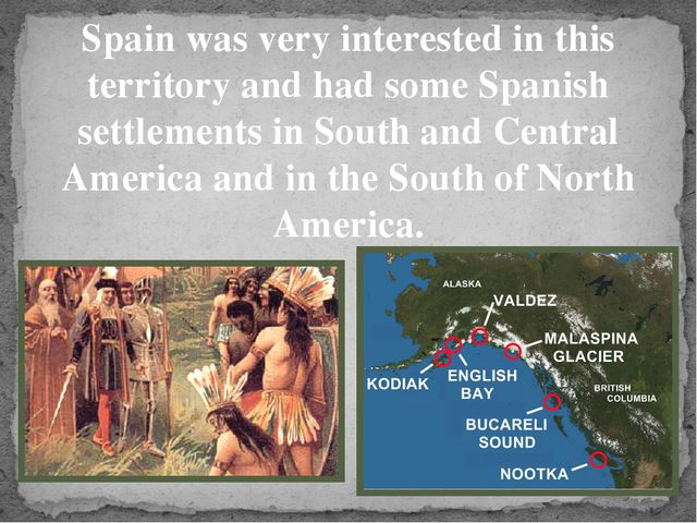 Spain was very interested in this territory and had some Spanish settlements...