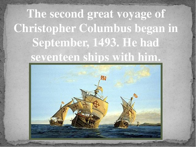 The second great voyage of Christopher Columbus began in September, 1493. He...