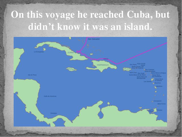 On this voyage he reached Cuba, but didn't know it was an island.