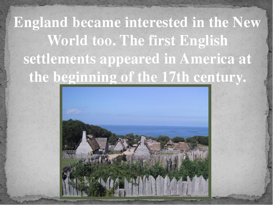 England became interested in the New World too. The first English settlements...